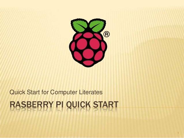 Quick Start for Computer LiteratesRASBERRY PI QUICK START                                     1