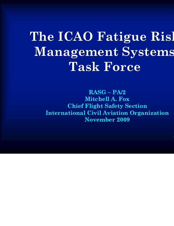 The ICAO Fatigue Risk Management Systems      Task Force                RASG – PA/2               Mitchell A. Fox         ...