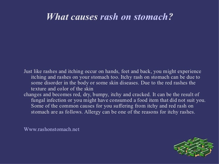 What causes  rash on stomach ? Just like rashes and itching occur on hands, feet and back, you might experience itching an...