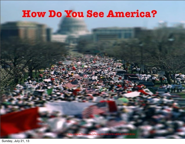 "h""p://www.flickr.com/photos/49503032551@N01/136855024/ How Do You See America? Sunday, July 21, 13"