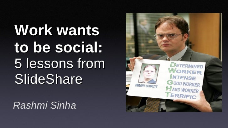 Work wants to be social:  5 lessons from SlideShare Rashmi Sinha