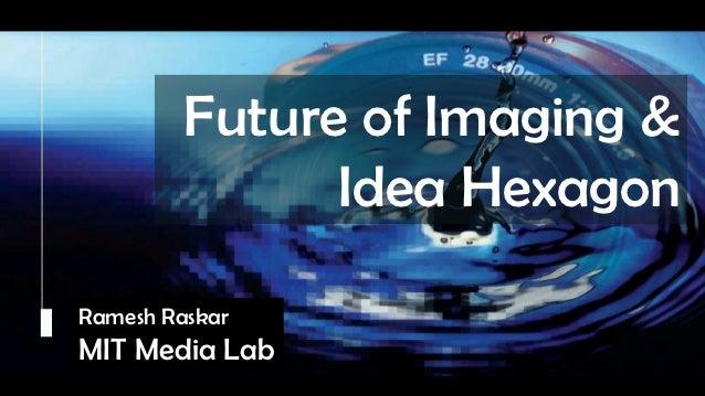 Raskar, Camera Culture, MIT Media Lab                                  Future of Imaging &                                ...