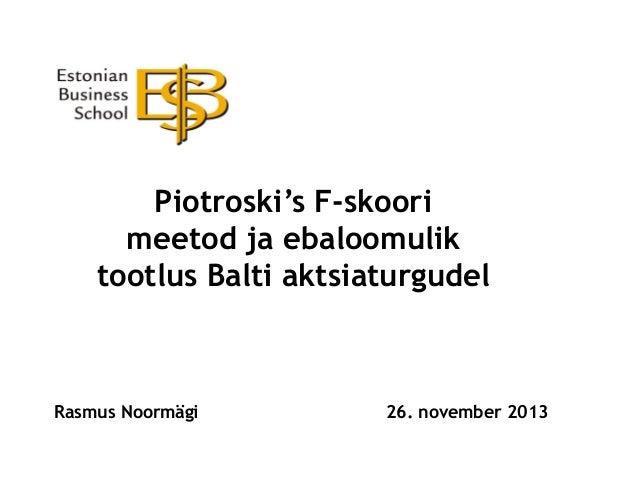 """Rasmus Noormägi """"Piotroski's F‐skoori meetod ja ebaloomulik tootlus Balti aktsiaturgudel"""" (BeWise ja AS Balti Kell Üliõpilastööde konkursi finaaltöö)"""