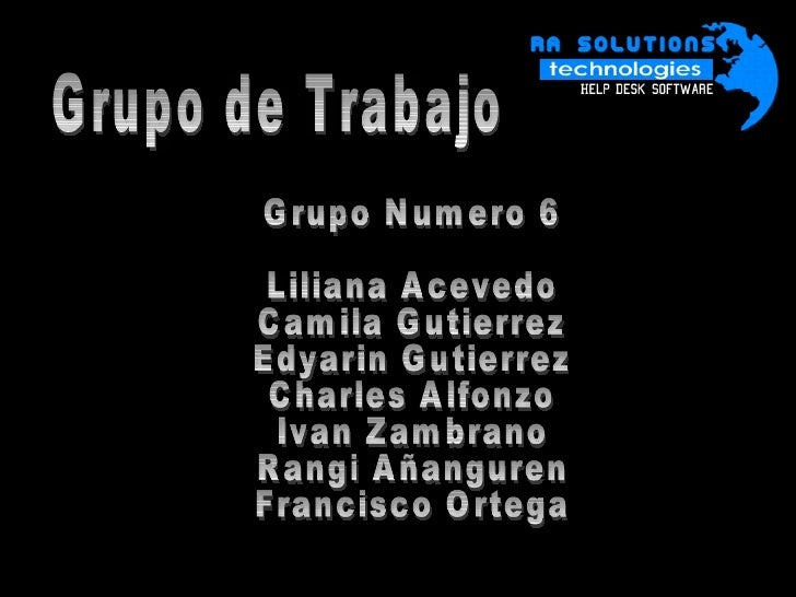 Grupo de Trabajo Grupo Numero 6 Liliana Acevedo Camila Gutierrez Edyarin Gutierrez Charles Alfonzo Ivan Zambrano Rangi Aña...