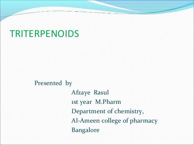 TRITERPENOIDS Presented by Afzaye Rasul 1st year M.Pharm Department of chemistry, Al-Ameen college of pharmacy Bangalore