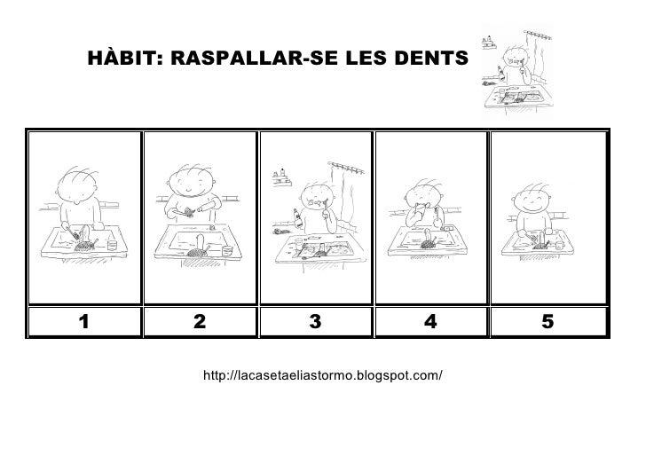 HÀBIT: RASPALLAR-SE LES DENTS1       2                3                 4      5        http://lacasetaeliastormo.blogspot...