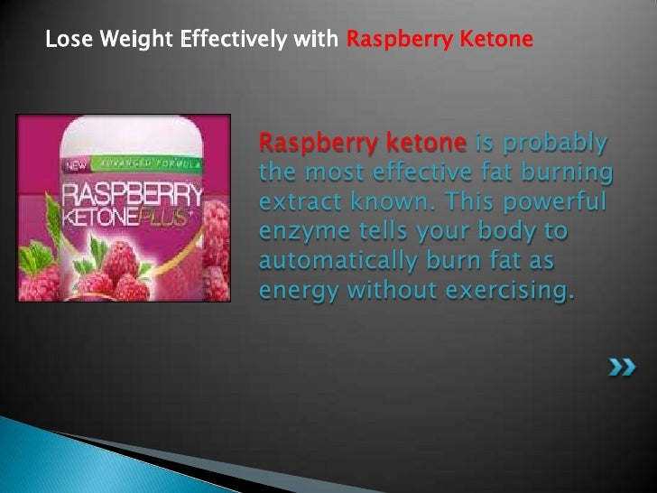 Lose Weight Effectively with Raspberry Ketone                   Raspberry ketone is probably                   the most ef...