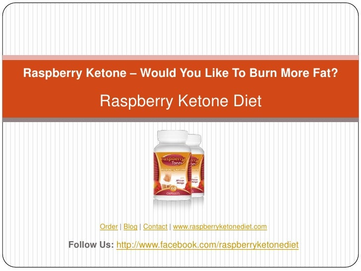 Raspberry Ketone – Would You Like To Burn More Fat?              Raspberry Ketone Diet              Order | Blog | Contact...