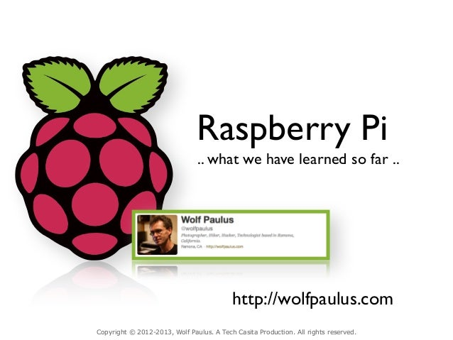 Raspberry Pi                               .. what we have learned so far ..                                          http...