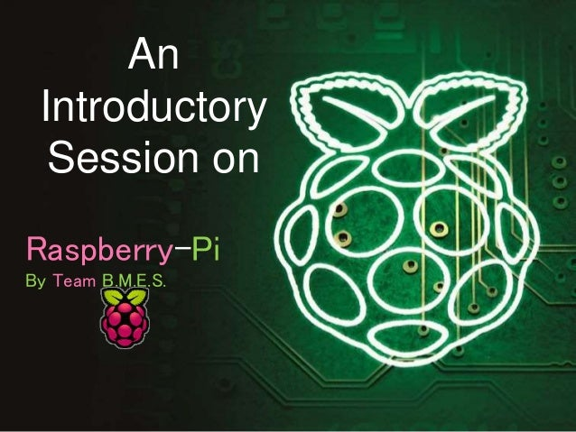 An Introductory Session on Raspberry-Pi By Team B.M.E.S.