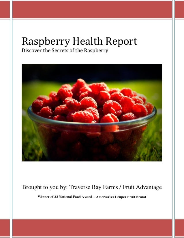 Raspberry Health Report Discover the Secrets of the Raspberry Brought to you by: Traverse Bay Farms / Fruit Advantage Winn...