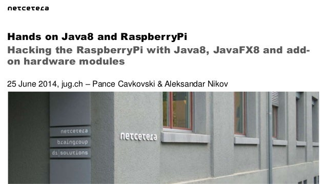Hacking the RaspberryPi with Java8, JavaFX8 and add- on hardware modules Hands on Java8 and RaspberryPi 25 June 2014, jug....