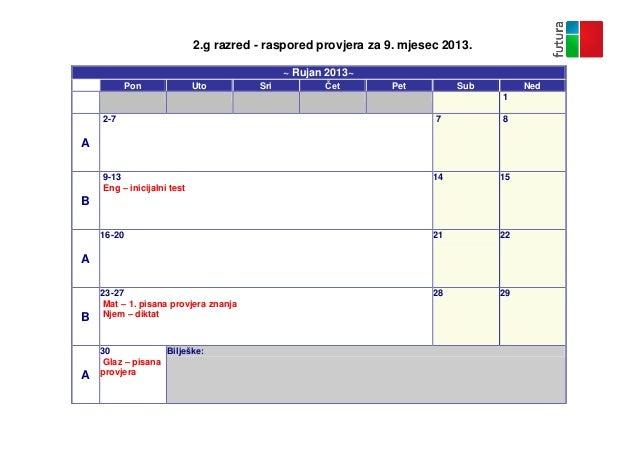 2.g razred - raspored provjera za 9. mjesec 2013. ~ Rujan 2013~ Sun  Pon  Uto  Sri  Čet  Pet  Sub  Ned 1  2-7  7  8  9-13 ...