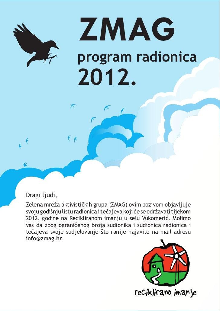 ZMAG                     program radionica                     2012.Dragi ljudi,Zelena mreža aktivističkih grupa (ZMAG) ov...