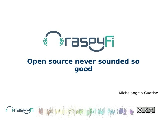 Raspy Fi: Open source never sounded so good (by Michelangelo Guarise)