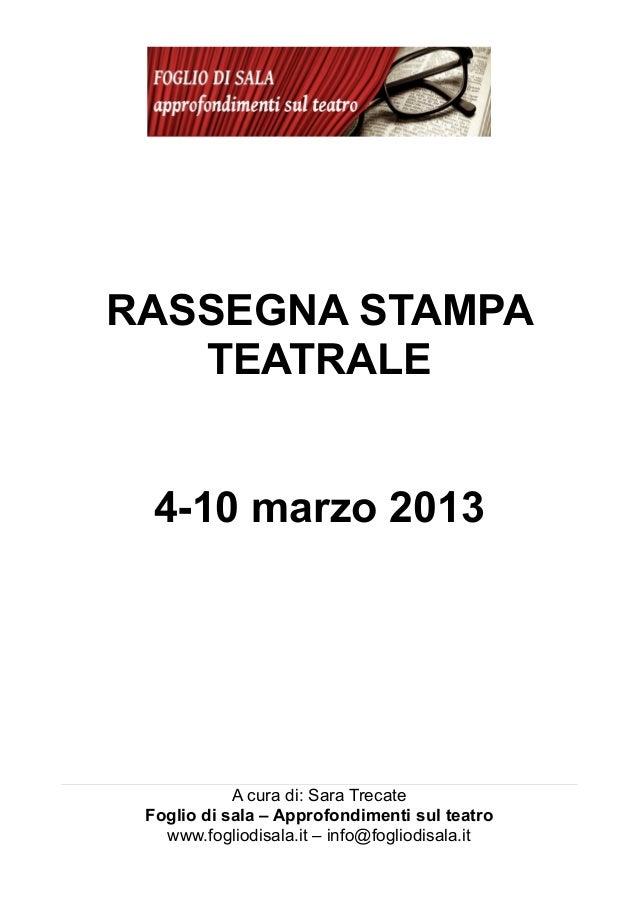 RASSEGNA STAMPA   TEATRALE  4-10 marzo 2013            A cura di: Sara Trecate Foglio di sala – Approfondimenti sul teatro...