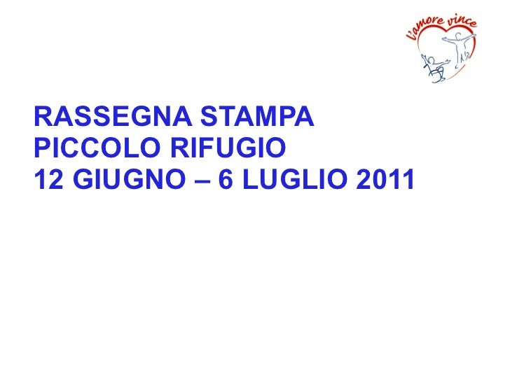 RASSEGNA STAMPAPICCOLO RIFUGIO12 GIUGNO – 6 LUGLIO 2011