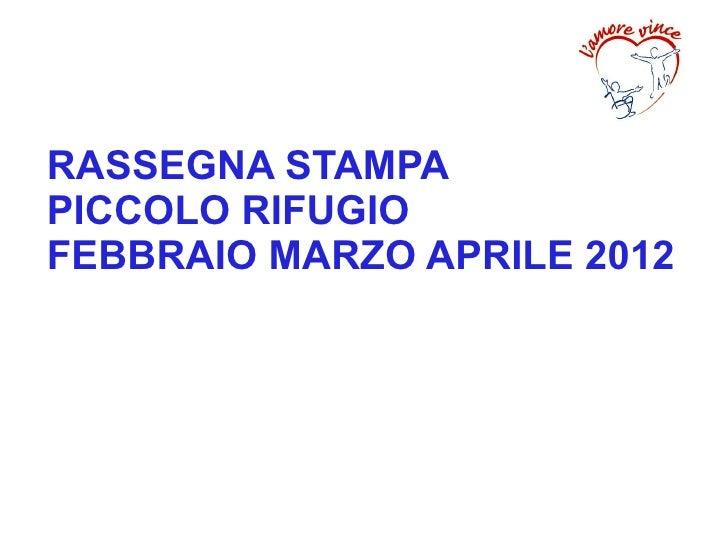 RASSEGNA STAMPAPICCOLO RIFUGIOFEBBRAIO MARZO APRILE 2012