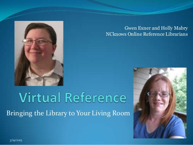 Gwen Exner and Holly Mabry                                NCknows Online Reference LibrariansBringing the Library to Your ...