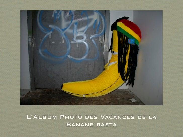 L'Album Photo des Vacances de la         Banane rasta