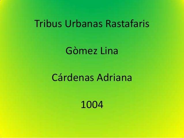 Tribus Urbanas Rastafaris      Gòmez Lina   Cárdenas Adriana          1004