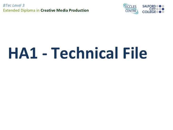 BTec Level 3Extended Diploma in Creative Media Production  HA1 - Technical File