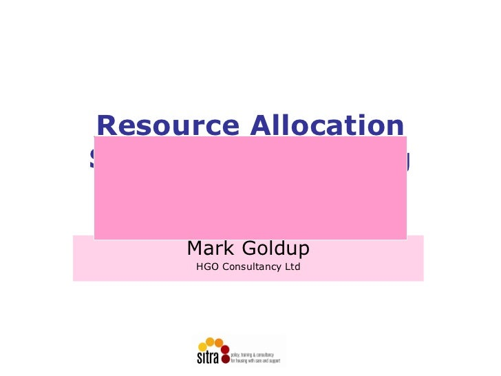 Resource AllocationSystems for Housing  Related Support     Mark Goldup      HGO Consultancy Ltd
