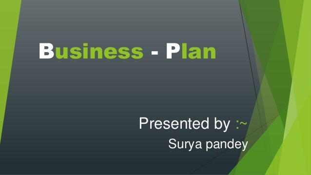 Business - Plan Presented by :~ Surya pandey