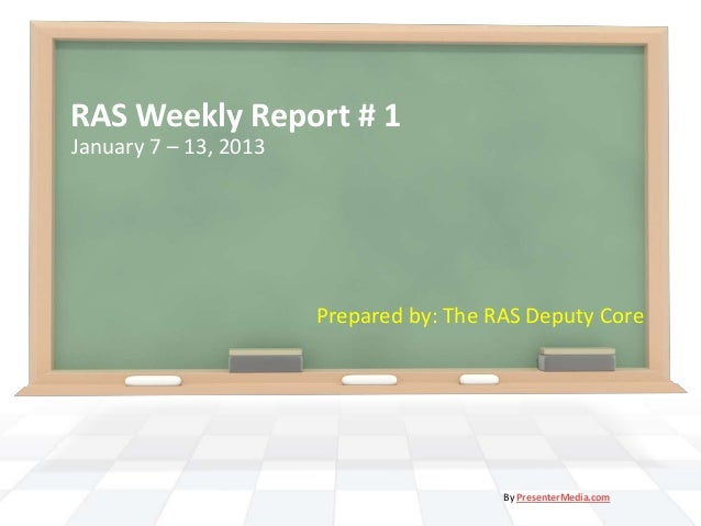 RAS Weekly Report # 1January 7 – 13, 2013                       Prepared by: The RAS Deputy Core                          ...