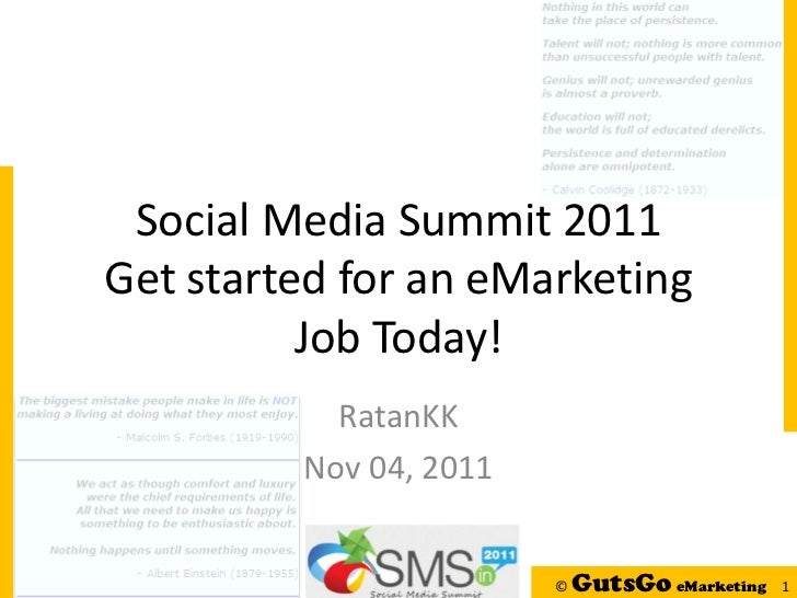 Social Media Summit 2011Get started for an eMarketing          Job Today!           RatanKK         Nov 04, 2011          ...