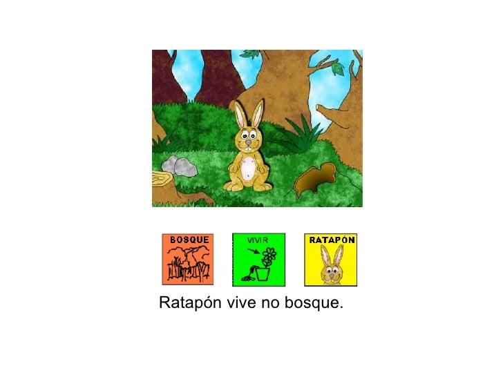 Ratapón vive no bosque.
