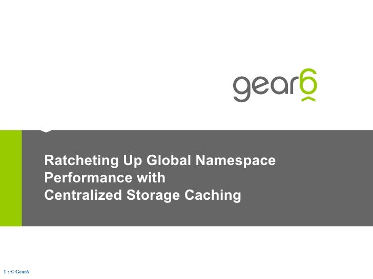 Ratcheting Up Global Namespace Performance with Centralized Storage Caching