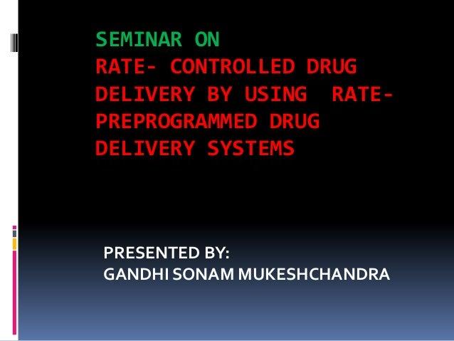 SEMINAR ONRATE- CONTROLLED DRUGDELIVERY BY USING RATE-PREPROGRAMMED DRUGDELIVERY SYSTEMSPRESENTED BY:GANDHI SONAM MUKESHCH...