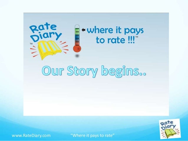 """""""Where it pays to rate""""www.RateDiary.com What is Rate Diary?"""