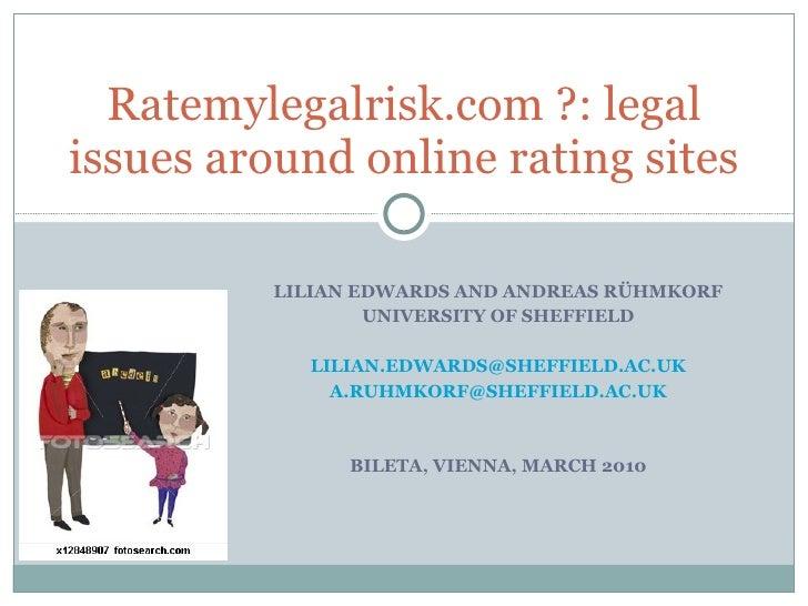 LILIAN EDWARDS AND ANDREAS RÜHMKORF UNIVERSITY OF SHEFFIELD [email_address] [email_address] BILETA, VIENNA, MARCH 2010 Rat...