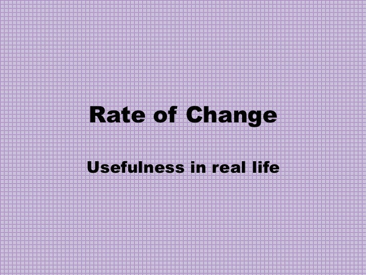 Rate of ChangeUsefulness in real life