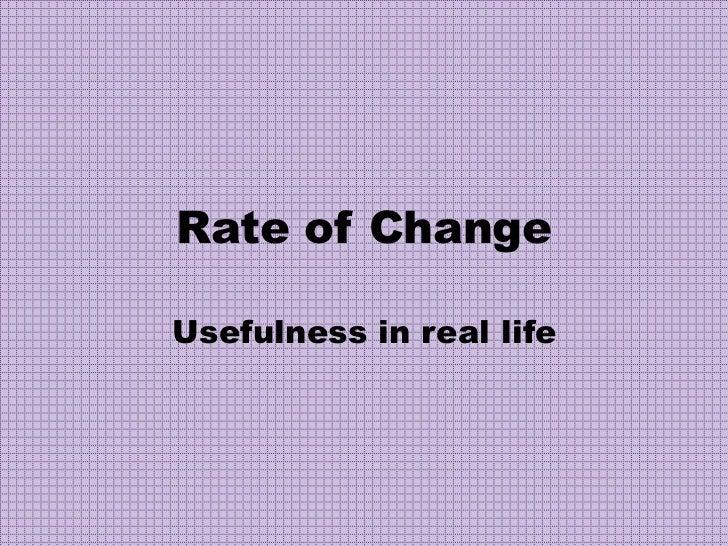 Rate of change Usefullness