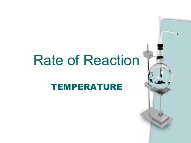 Rate of Reaction TEMPERATURE