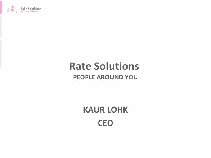 Rate Solutions  PEOPLE AROUND YOU KAUR LOHK CEO
