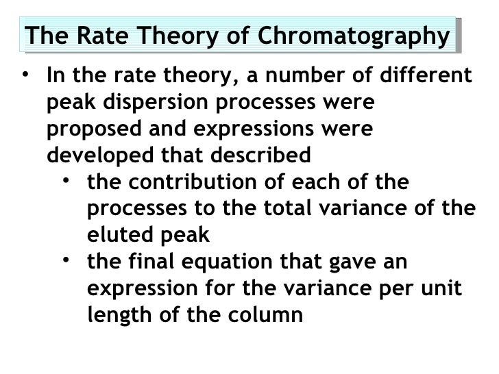 The Rate Theory of Chromatography• In the rate theory, a number of different  peak dispersion processes were  proposed and...