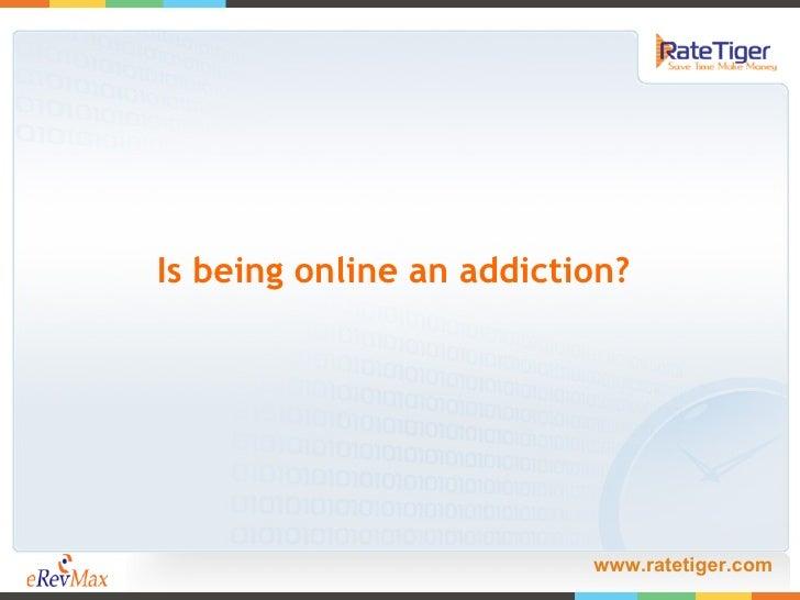<ul><li>Is being online an addiction?  </li></ul>