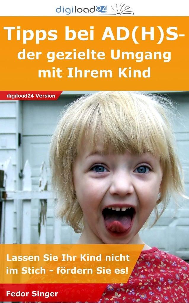 Copyright © 2013 digiload24 Tipps bei AD(H)S -der gezielte Umgang mit Ihrem Kind | Fedor Singer | Seite 1 Inhalstverzeichn...