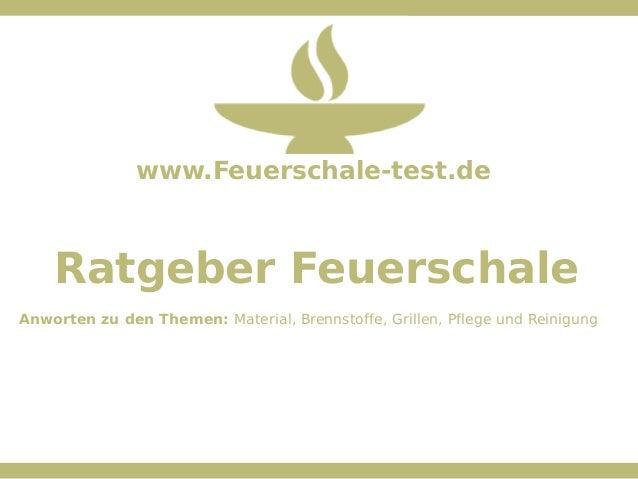 www.Feuerschale-test.de  Ratgeber Feuerschale Anworten zu den Themen: Material, Brennstoffe, Grillen, Pflege und Reinigung