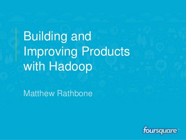 2013 Building and Improving Products with Hadoop Matthew Rathbone