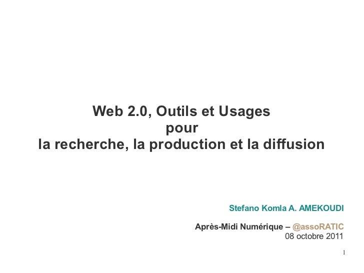 Web 2.0, Outils et Usages                   pourla recherche, la production et la diffusion                               ...