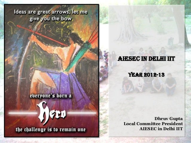 AIESEC in Delhi IIT   Year 2012-13             Dhruv Gupta Local Committee President        AIESEC in Delhi IIT