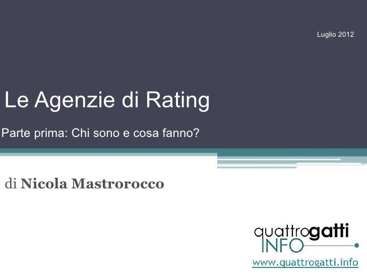 Luglio 2012Le Agenzie di RatingParte prima: Chi sono e cosa fanno?di Nicola Mastrorocco