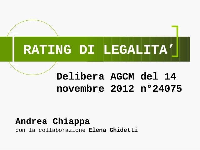 RATING DI LEGALITA'Delibera AGCM del 14novembre 2012 n°24075Andrea Chiappacon la collaborazione Elena Ghidetti