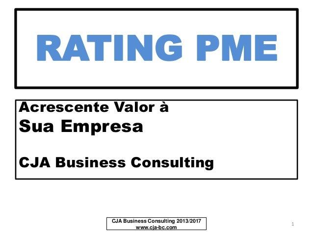 RATING PME Acrescente Valor Sua Empresa CJA Business Consulting CJA Business Consulting 2013/2016 www.cja-bc.com 1
