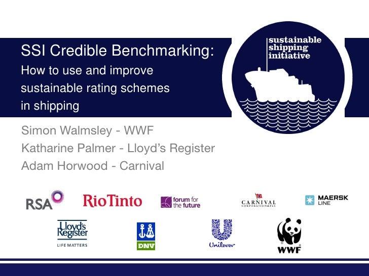SSI Credible Benchmarking:How to use and improvesustainable rating schemesin shippingSimon Walmsley - WWFKatharine Palmer ...